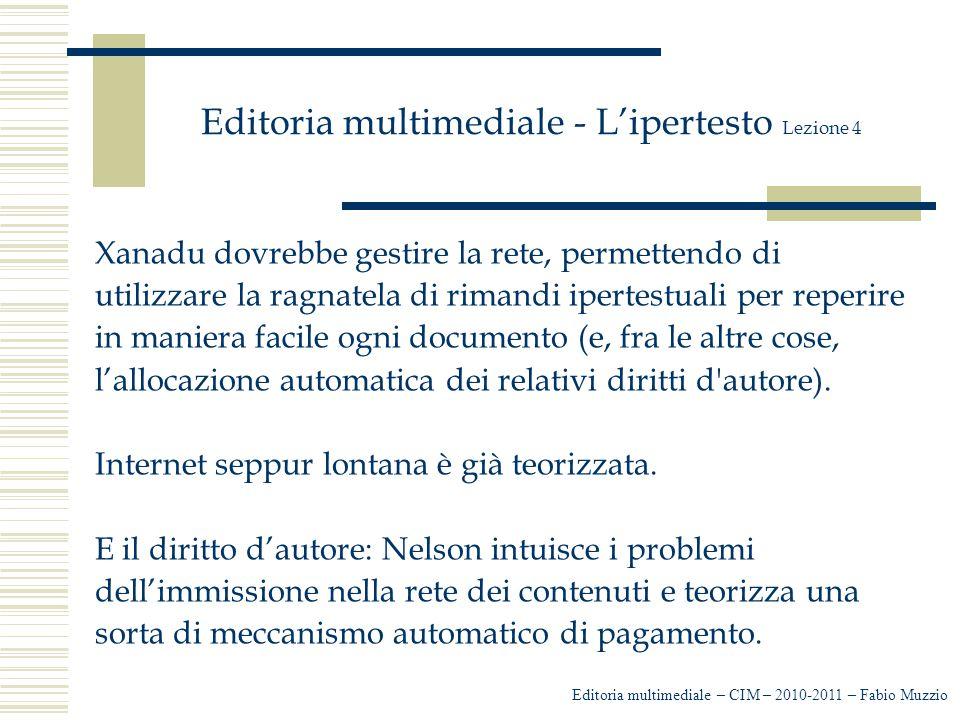 Editoria multimediale - L'ipertesto Lezione 4 Xanadu dovrebbe gestire la rete, permettendo di utilizzare la ragnatela di rimandi ipertestuali per repe