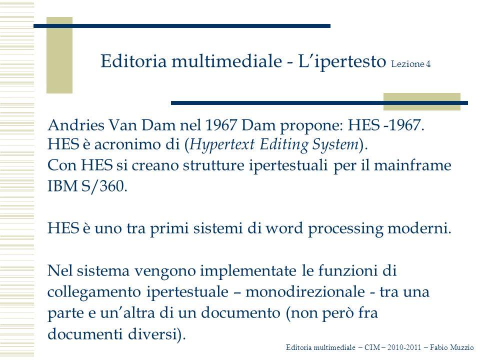 Editoria multimediale - L'ipertesto Lezione 4 Andries Van Dam nel 1967 Dam propone: HES -1967. HES è acronimo di ( Hypertext Editing System ). Con HES
