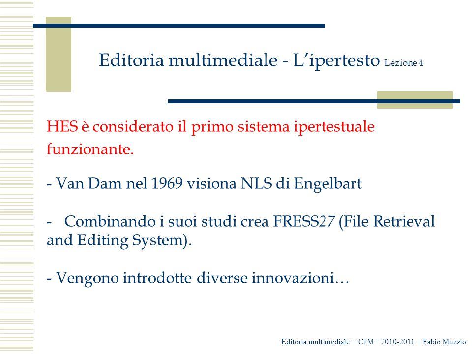 Editoria multimediale - L'ipertesto Lezione 4 HES è considerato il primo sistema ipertestuale funzionante. - Van Dam nel 1969 visiona NLS di Engelbart