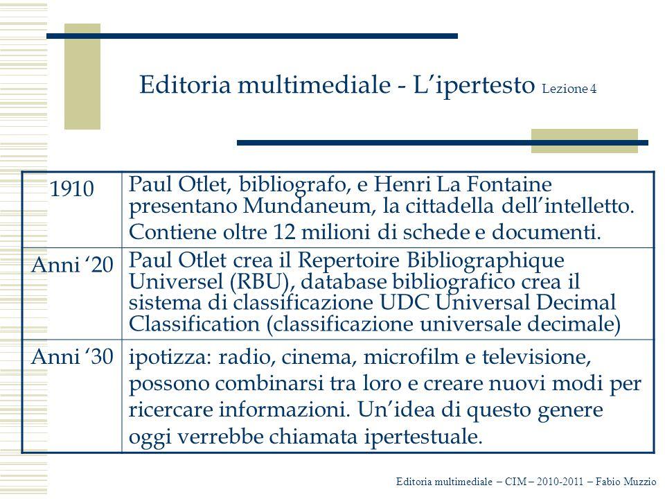 Editoria multimediale - L'ipertesto Lezione 4 Editoria multimediale – CIM – 2010-2011 – Fabio Muzzio 1910 Paul Otlet, bibliografo, e Henri La Fontaine