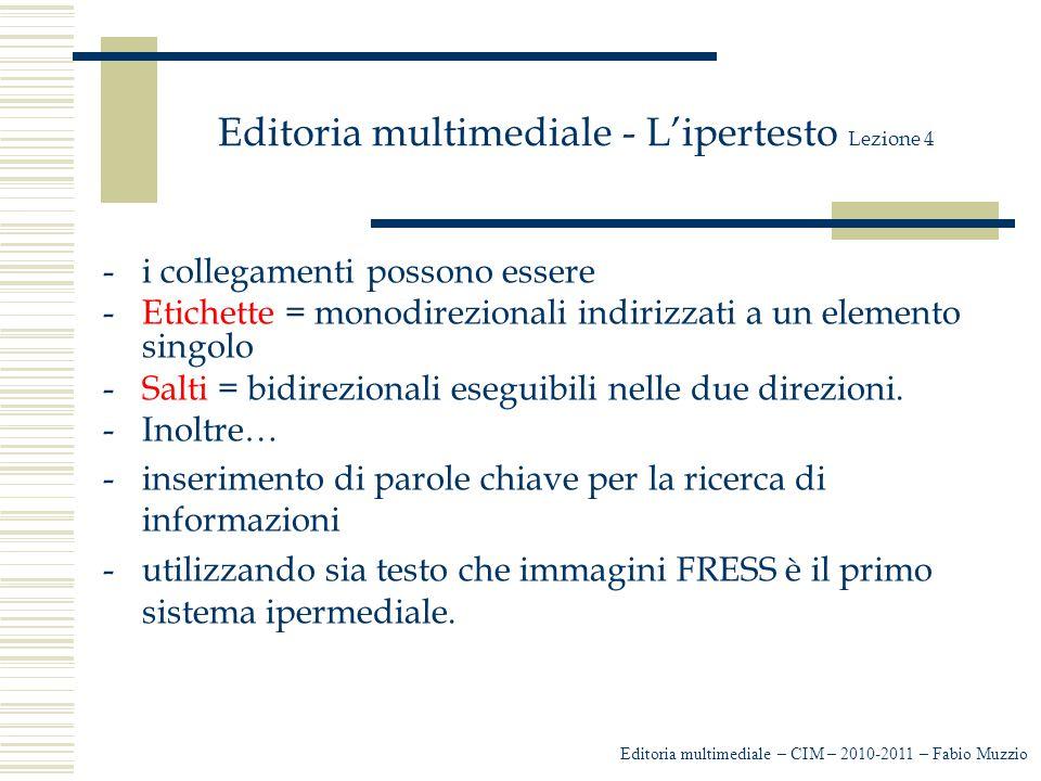 Editoria multimediale - L'ipertesto Lezione 4 -i collegamenti possono essere -Etichette = monodirezionali indirizzati a un elemento singolo -Salti = b