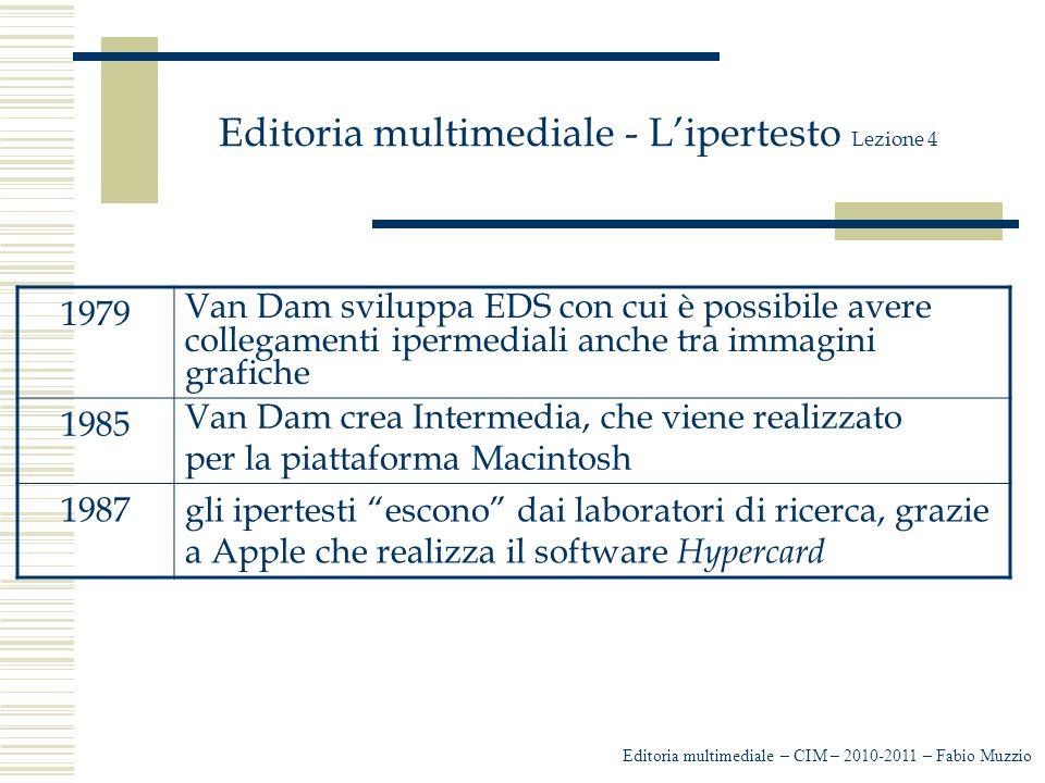 Editoria multimediale - L'ipertesto Lezione 4 Editoria multimediale – CIM – 2010-2011 – Fabio Muzzio 1979 Van Dam sviluppa EDS con cui è possibile ave