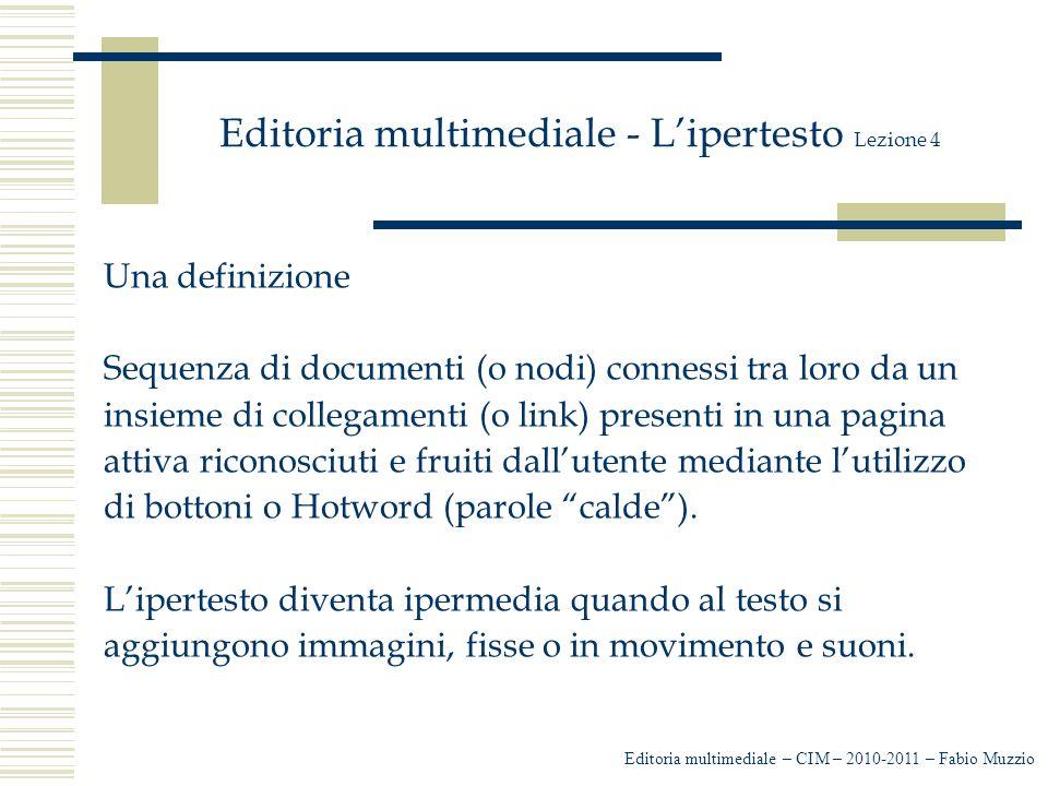 Editoria multimediale - L'ipertesto Lezione 4 Una definizione Sequenza di documenti (o nodi) connessi tra loro da un insieme di collegamenti (o link)