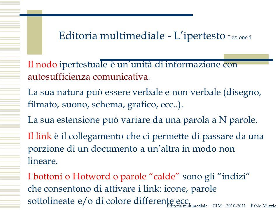 Editoria multimediale - L'ipertesto Lezione 4 Il nodo ipertestuale è un'unità di informazione con autosufficienza comunicativa. La sua natura può esse