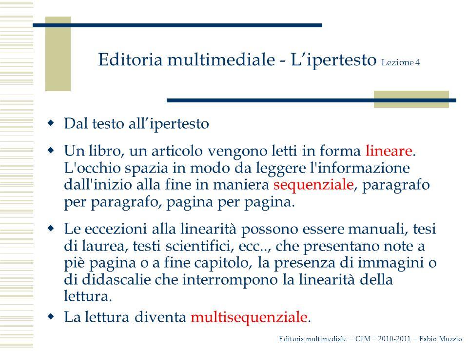Editoria multimediale - L'ipertesto Lezione 4  Dal testo all'ipertesto  Un libro, un articolo vengono letti in forma lineare. L'occhio spazia in mod