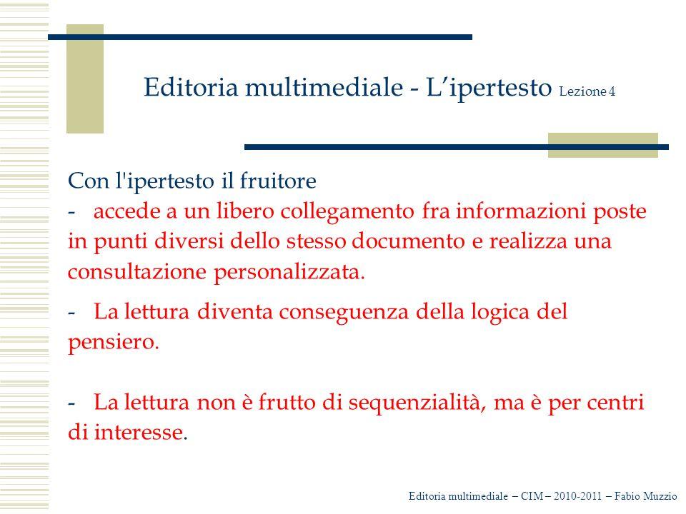 Editoria multimediale - L'ipertesto Lezione 4 Con l'ipertesto il fruitore -accede a un libero collegamento fra informazioni poste in punti diversi del
