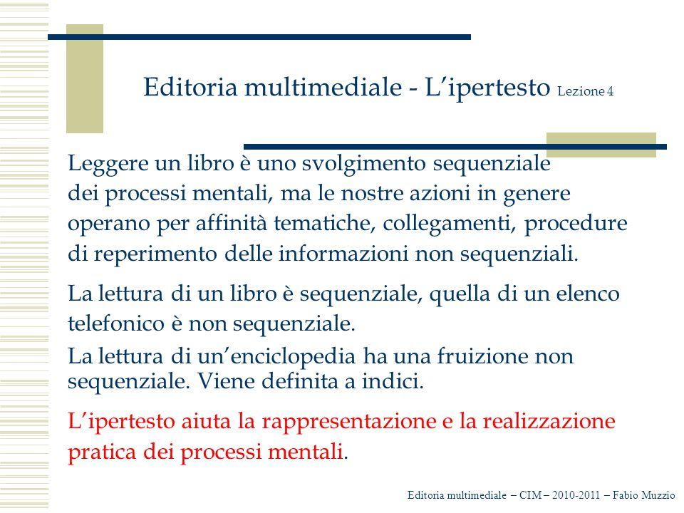 Editoria multimediale - L'ipertesto Lezione 4 Leggere un libro è uno svolgimento sequenziale dei processi mentali, ma le nostre azioni in genere opera