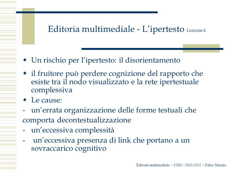 Editoria multimediale - L'ipertesto Lezione 4  Un rischio per l'ipertesto: il disorientamento  il fruitore può perdere cognizione del rapporto che e