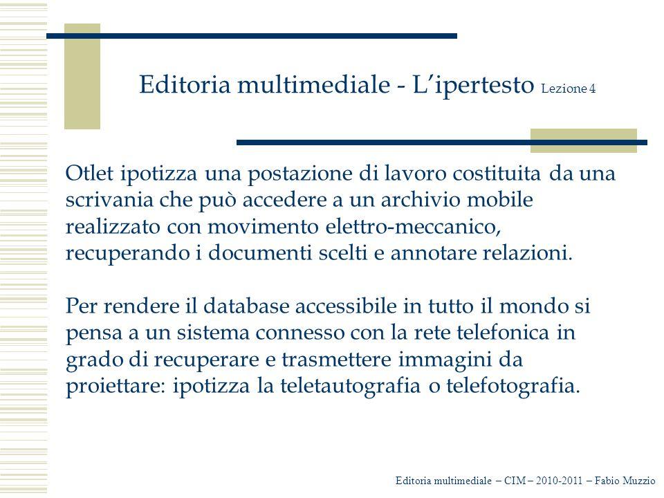 Editoria multimediale - L'ipertesto Lezione 4 L'azione -creazione della mappa concettuale -organizzazione del progetto logico -realizzazione del prodotto (scelta e utilizzo del software) verifica dei contenuti, del funzionamento e dell'accessibilità Editoria multimediale – CIM – 2010-2011 – Fabio Muzzio