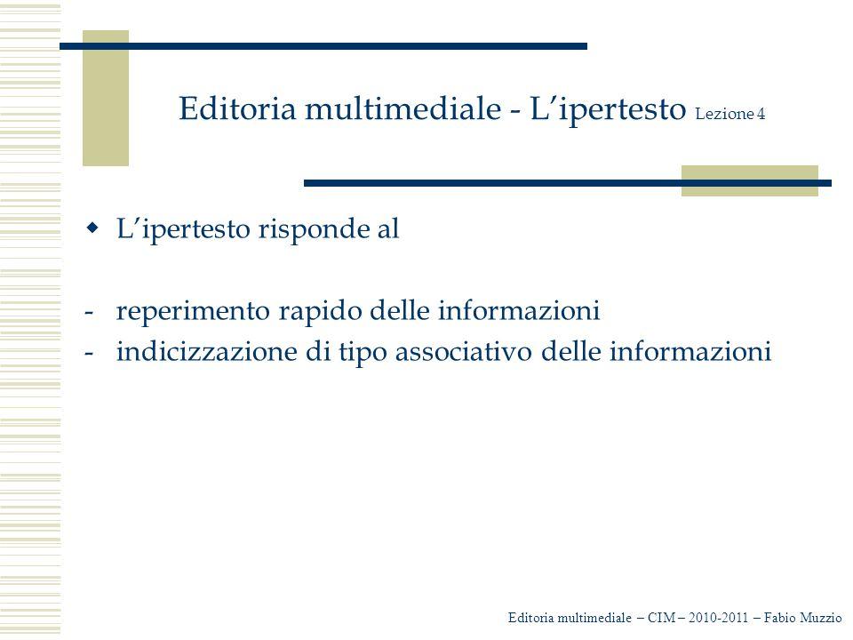 Editoria multimediale - L'ipertesto Lezione 4  L'ipertesto risponde al -reperimento rapido delle informazioni -indicizzazione di tipo associativo del