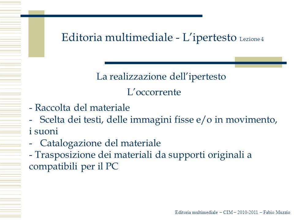 Editoria multimediale - L'ipertesto Lezione 4 La realizzazione dell'ipertesto L'occorrente - Raccolta del materiale -Scelta dei testi, delle immagini