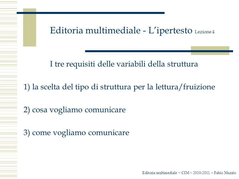 Editoria multimediale - L'ipertesto Lezione 4 I tre requisiti delle variabili della struttura 1) la scelta del tipo di struttura per la lettura/fruizi
