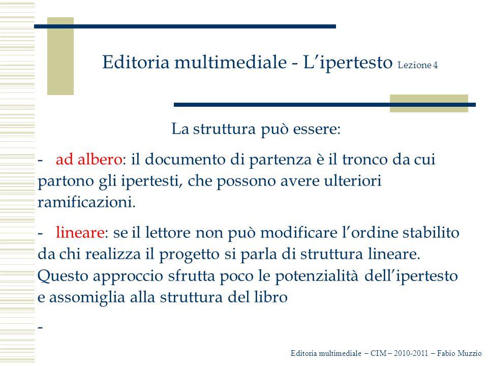 Editoria multimediale - L'ipertesto Lezione 4 La struttura può essere: -ad albero: il documento di partenza è il tronco da cui partono gli ipertesti,