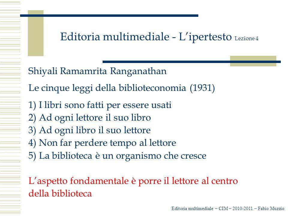 Editoria multimediale - L'ipertesto Lezione 4 Shiyali Ramamrita Ranganathan Le cinque leggi della biblioteconomia (1931) 1) I libri sono fatti per ess
