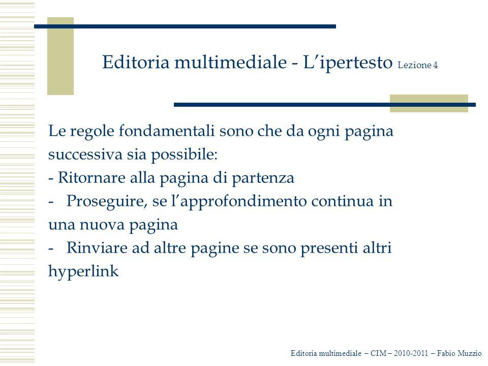 Editoria multimediale - L'ipertesto Lezione 4 Le regole fondamentali sono che da ogni pagina successiva sia possibile: - Ritornare alla pagina di part
