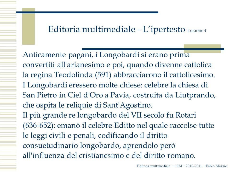 Editoria multimediale - L'ipertesto Lezione 4 Anticamente pagani, i Longobardi si erano prima convertiti all'arianesimo e poi, quando divenne cattolic