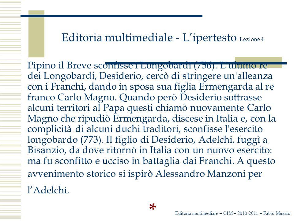 Editoria multimediale - L'ipertesto Lezione 4 Pipino il Breve sconfisse i Longobardi (756). L'ultimo re dei Longobardi, Desiderio, cercò di stringere