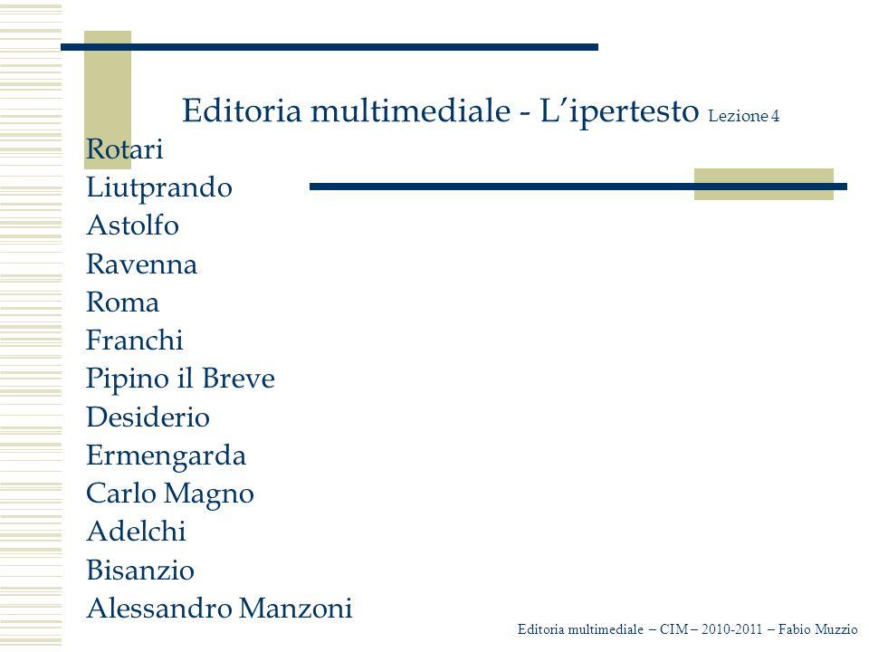 Editoria multimediale - L'ipertesto Lezione 4 Rotari Liutprando Astolfo Ravenna Roma Franchi Pipino il Breve Desiderio Ermengarda Carlo Magno Adelchi