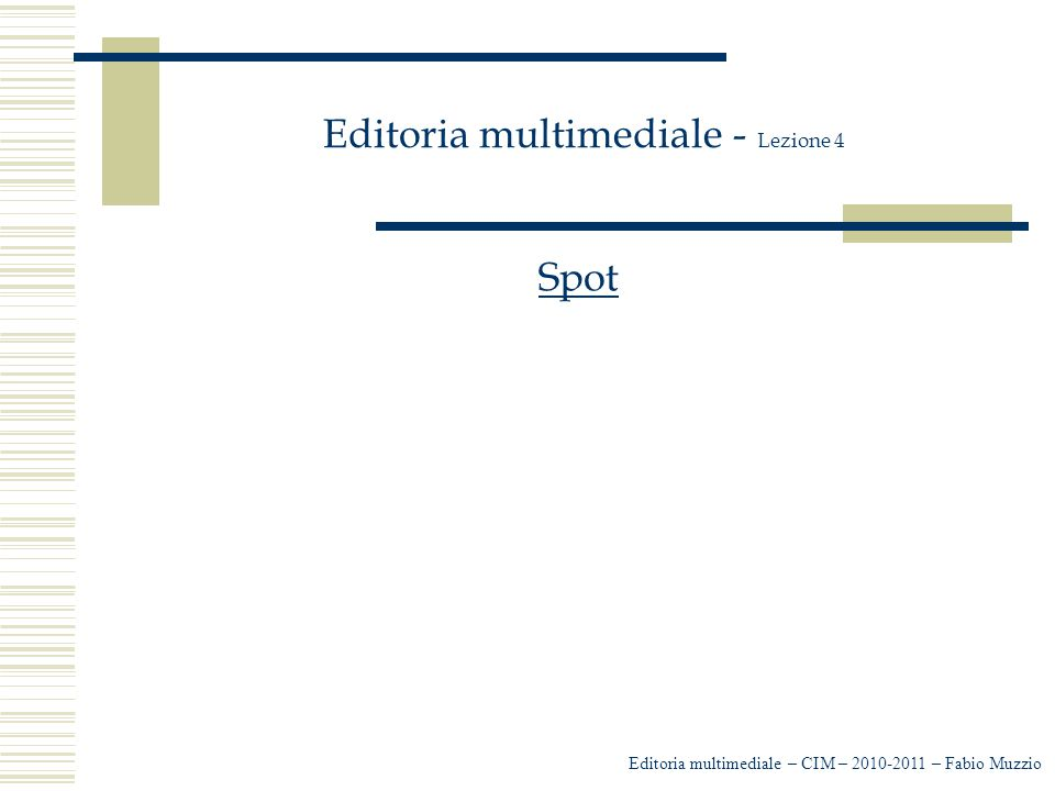 Editoria multimediale - Lezione 4 Spot Editoria multimediale – CIM – 2010-2011 – Fabio Muzzio