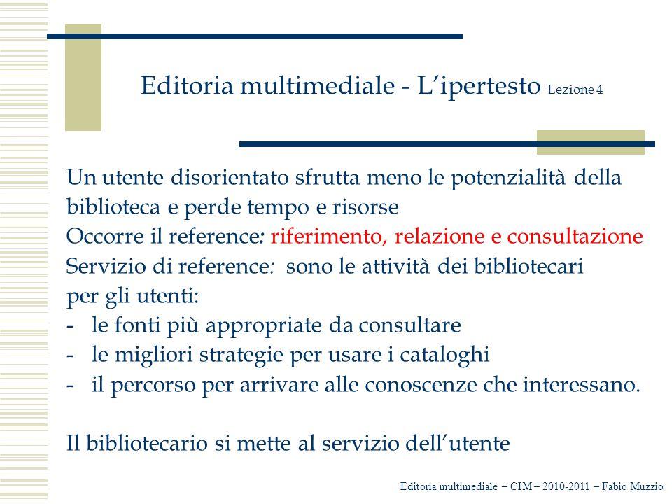Editoria multimediale - L'ipertesto Lezione 4 Un utente disorientato sfrutta meno le potenzialità della biblioteca e perde tempo e risorse Occorre il
