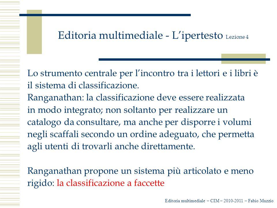 Editoria multimediale - L'ipertesto Lezione 4 Il progetto deve essere testato da più collaboratori e la verifica non riguarda solo il funzionamento, ma anche refusi, leggibilità ecc.