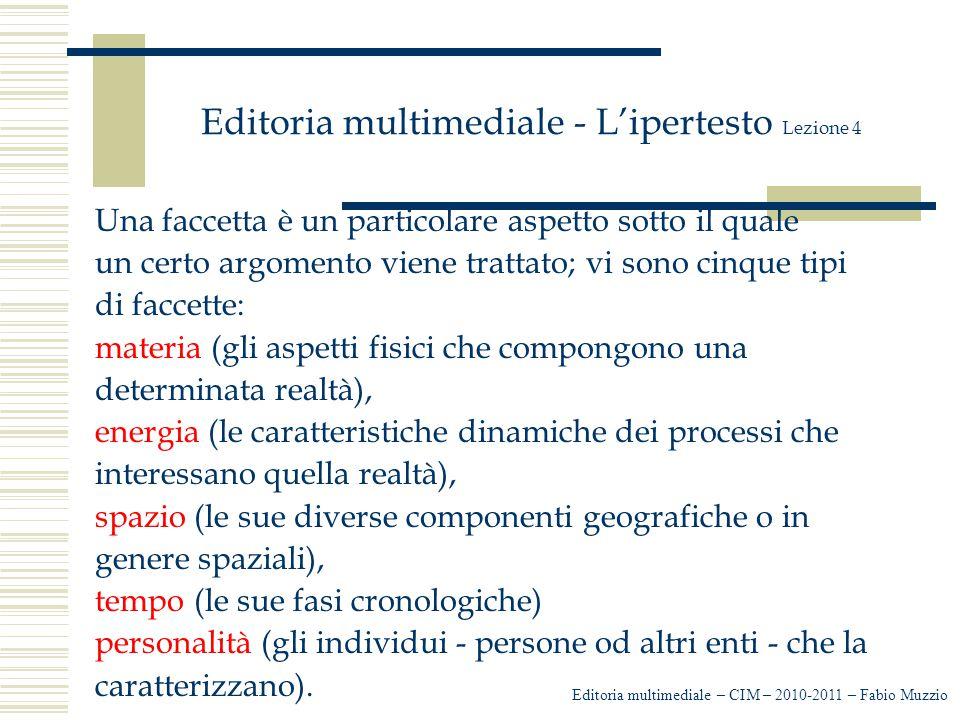 Editoria multimediale - L'ipertesto Lezione 4 Una faccetta è un particolare aspetto sotto il quale un certo argomento viene trattato; vi sono cinque t