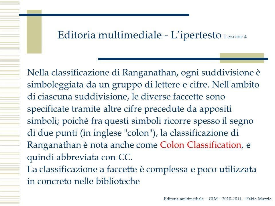 Editoria multimediale - L'ipertesto Lezione 4 Nella classificazione di Ranganathan, ogni suddivisione è simboleggiata da un gruppo di lettere e cifre.