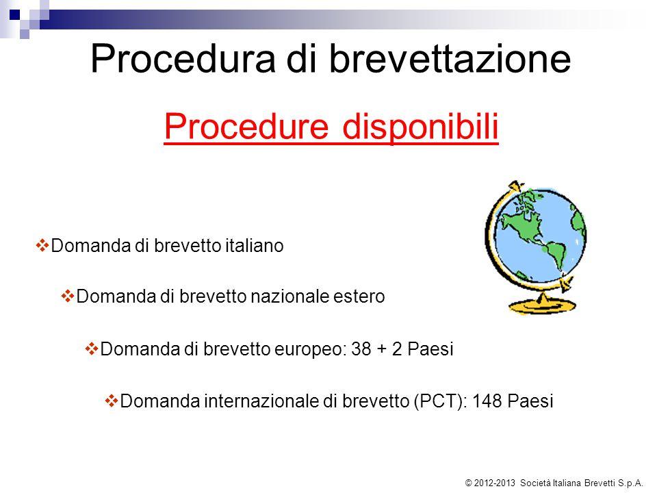 Procedura di brevettazione Procedure disponibili  Domanda internazionale di brevetto (PCT): 148 Paesi  Domanda di brevetto italiano  Domanda di brevetto europeo: 38 + 2 Paesi  Domanda di brevetto nazionale estero © 2012-2013 Società Italiana Brevetti S.p.A.