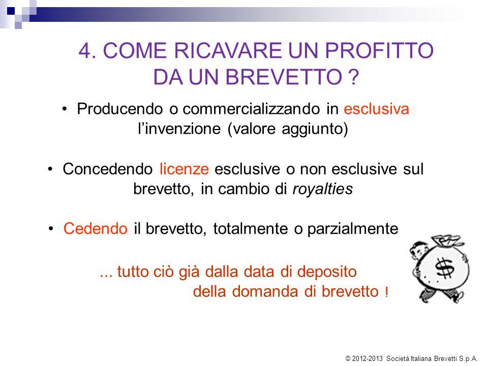 4. COME RICAVARE UN PROFITTO DA UN BREVETTO ? Producendo o commercializzando in esclusiva l'invenzione (valore aggiunto) Concedendo licenze esclusive