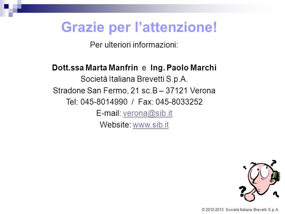 Grazie per l'attenzione! Per ulteriori informazioni: Dott.ssa Marta Manfrin e Ing. Paolo Marchi Società Italiana Brevetti S.p.A. Stradone San Fermo, 2