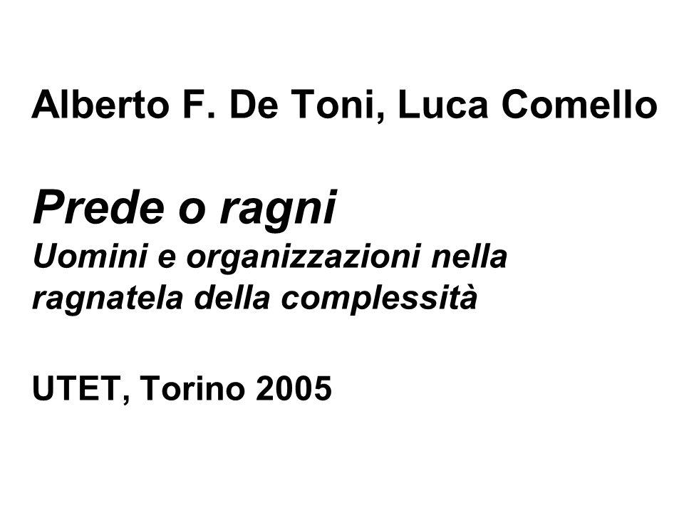 Alberto F. De Toni, Luca Comello Prede o ragni Uomini e organizzazioni nella ragnatela della complessità UTET, Torino 2005