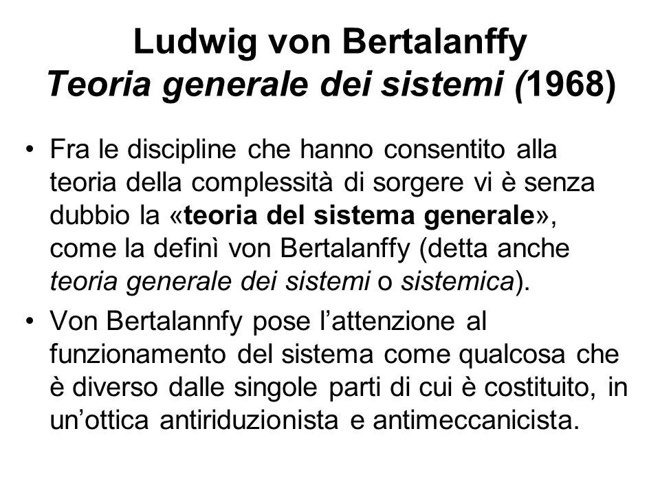 Ludwig von Bertalanffy Teoria generale dei sistemi (1968) Fra le discipline che hanno consentito alla teoria della complessità di sorgere vi è senza d