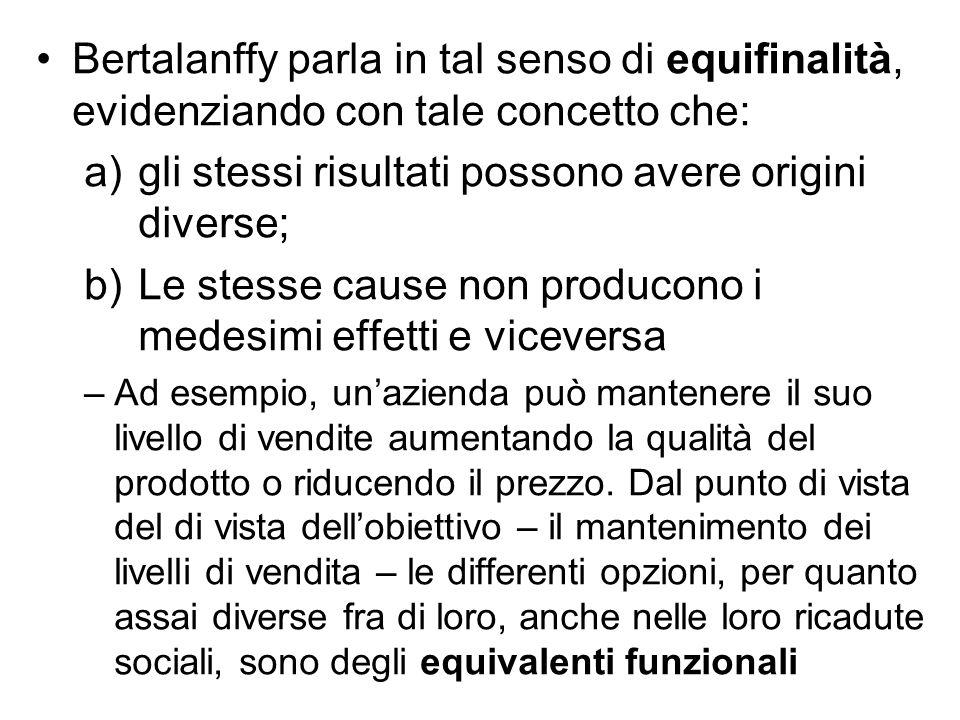 Bertalanffy parla in tal senso di equifinalità, evidenziando con tale concetto che: a)gli stessi risultati possono avere origini diverse; b)Le stesse