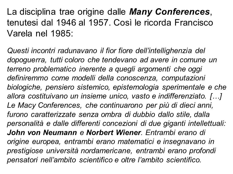 La disciplina trae origine dalle Many Conferences, tenutesi dal 1946 al 1957. Così le ricorda Francisco Varela nel 1985: Questi incontri radunavano il