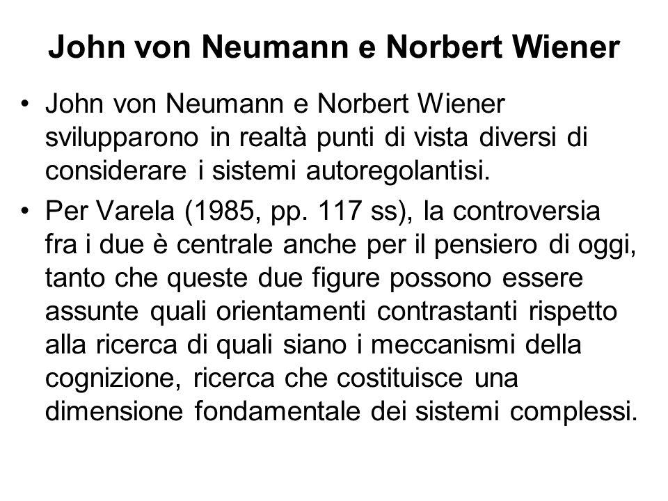 John von Neumann e Norbert Wiener John von Neumann e Norbert Wiener svilupparono in realtà punti di vista diversi di considerare i sistemi autoregolan