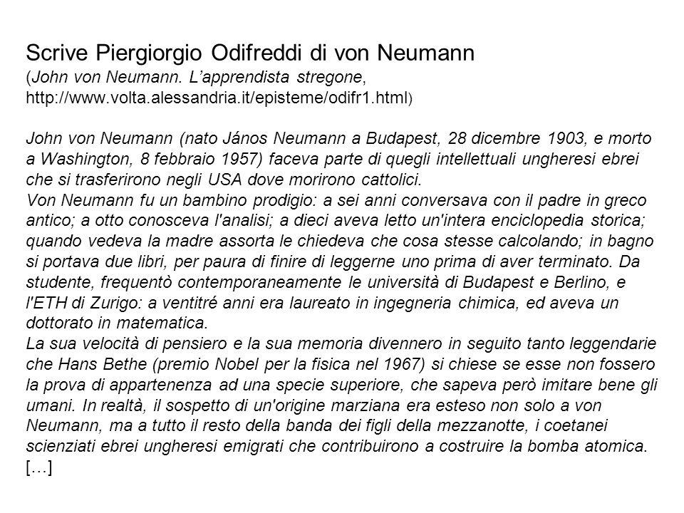 Scrive Piergiorgio Odifreddi di von Neumann (John von Neumann. L'apprendista stregone, http://www.volta.alessandria.it/episteme/odifr1.html ) John von