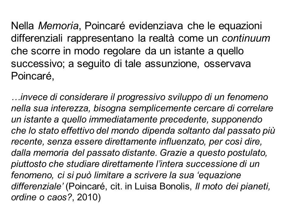 Nella Memoria, Poincaré evidenziava che le equazioni differenziali rappresentano la realtà come un continuum che scorre in modo regolare da un istante