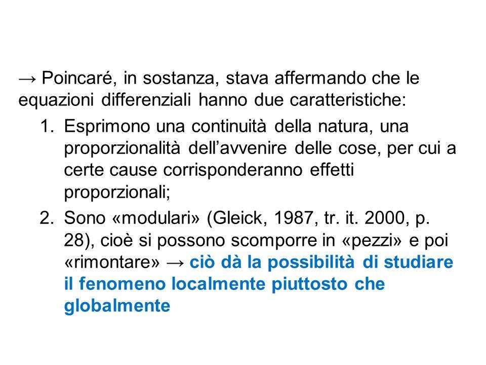 → Poincaré, in sostanza, stava affermando che le equazioni differenziali hanno due caratteristiche: 1.Esprimono una continuità della natura, una propo