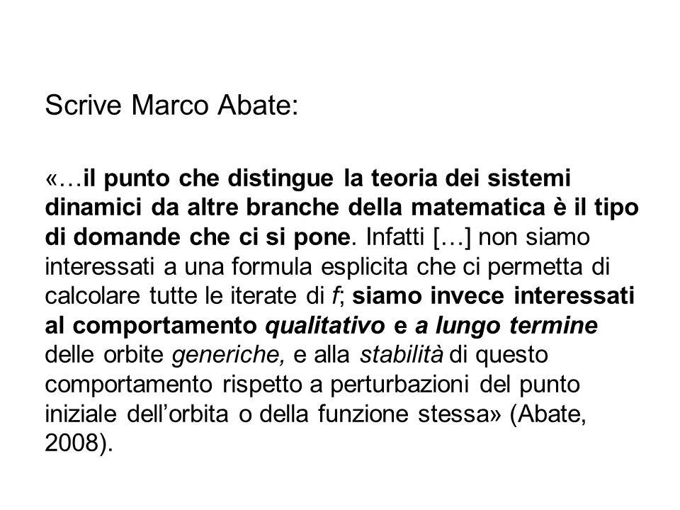 Scrive Marco Abate: «…il punto che distingue la teoria dei sistemi dinamici da altre branche della matematica è il tipo di domande che ci si pone. Inf