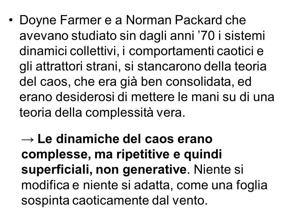 Doyne Farmer e a Norman Packard che avevano studiato sin dagli anni '70 i sistemi dinamici collettivi, i comportamenti caotici e gli attrattori strani
