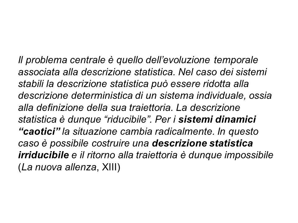Il problema centrale è quello dell'evoluzione temporale associata alla descrizione statistica. Nel caso dei sistemi stabili la descrizione statistica