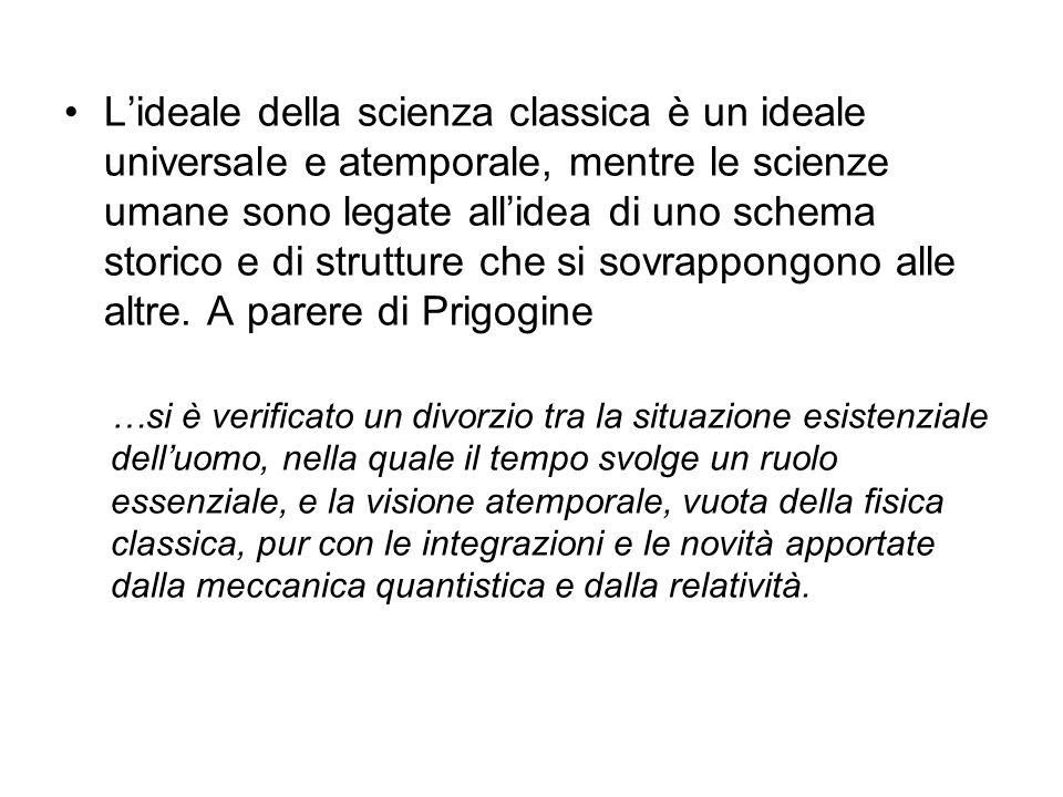 L'ideale della scienza classica è un ideale universale e atemporale, mentre le scienze umane sono legate all'idea di uno schema storico e di strutture