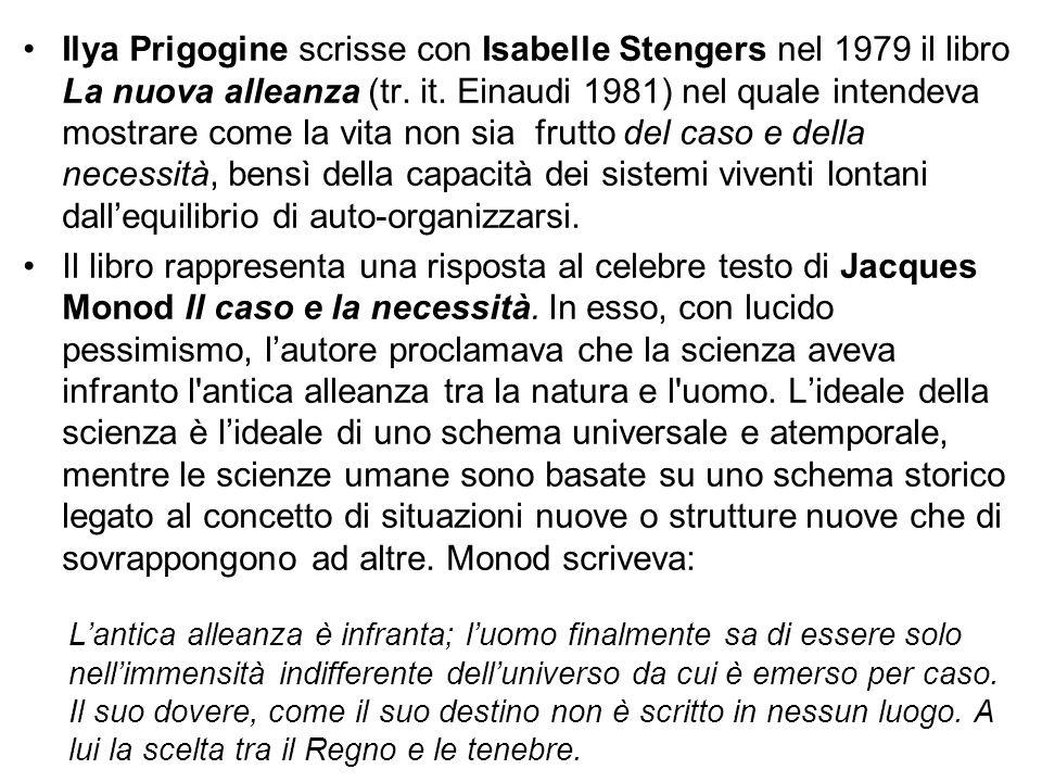Ilya Prigogine scrisse con Isabelle Stengers nel 1979 il libro La nuova alleanza (tr. it. Einaudi 1981) nel quale intendeva mostrare come la vita non