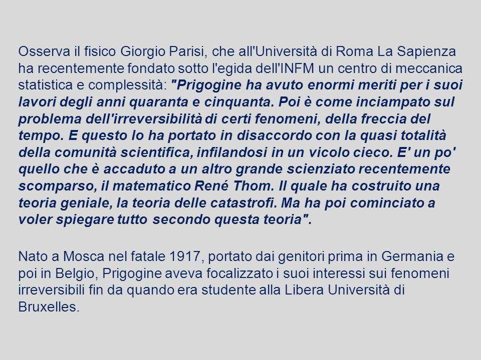 Osserva il fisico Giorgio Parisi, che all'Università di Roma La Sapienza ha recentemente fondato sotto l'egida dell'INFM un centro di meccanica statis