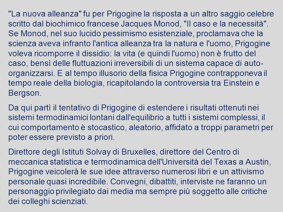 La nuova alleanza fu per Prigogine la risposta a un altro saggio celebre scritto dal biochimico francese Jacques Monod, Il caso e la necessità .