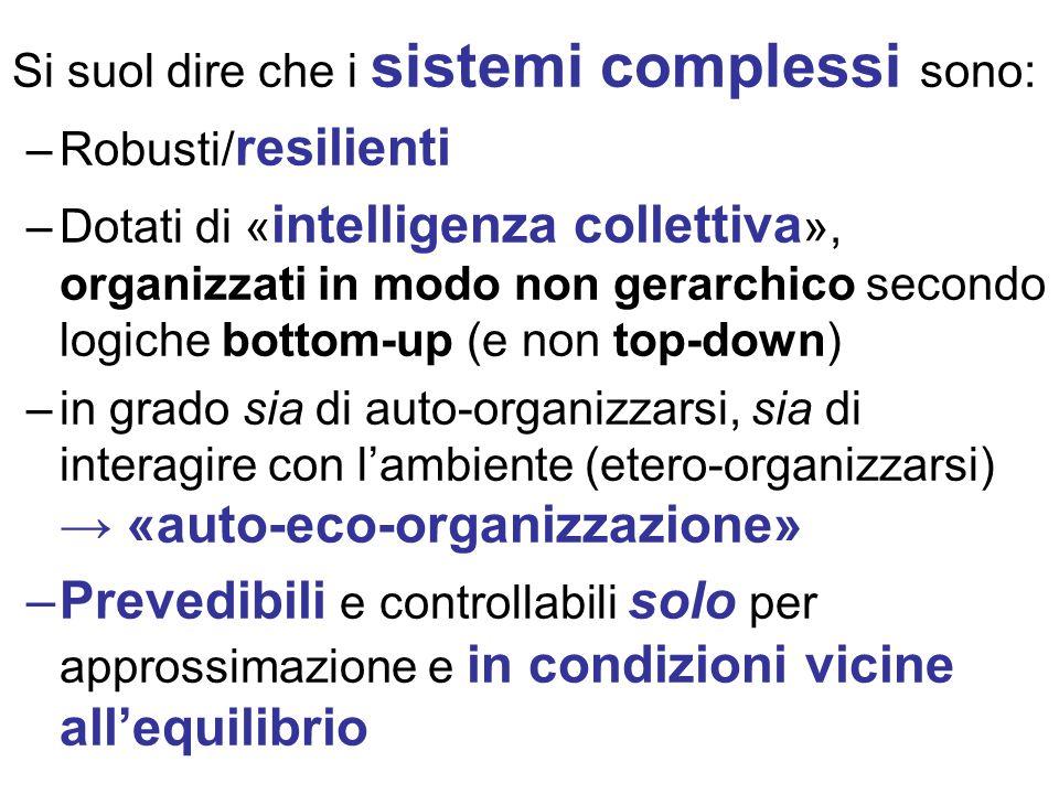 Si suol dire che i sistemi complessi sono: –Robusti/ resilienti –Dotati di « intelligenza collettiva », organizzati in modo non gerarchico secondo log