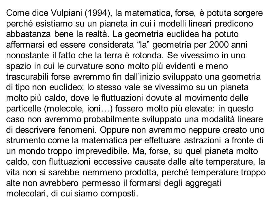 Come dice Vulpiani (1994), la matematica, forse, è potuta sorgere perché esistiamo su un pianeta in cui i modelli lineari predicono abbastanza bene la