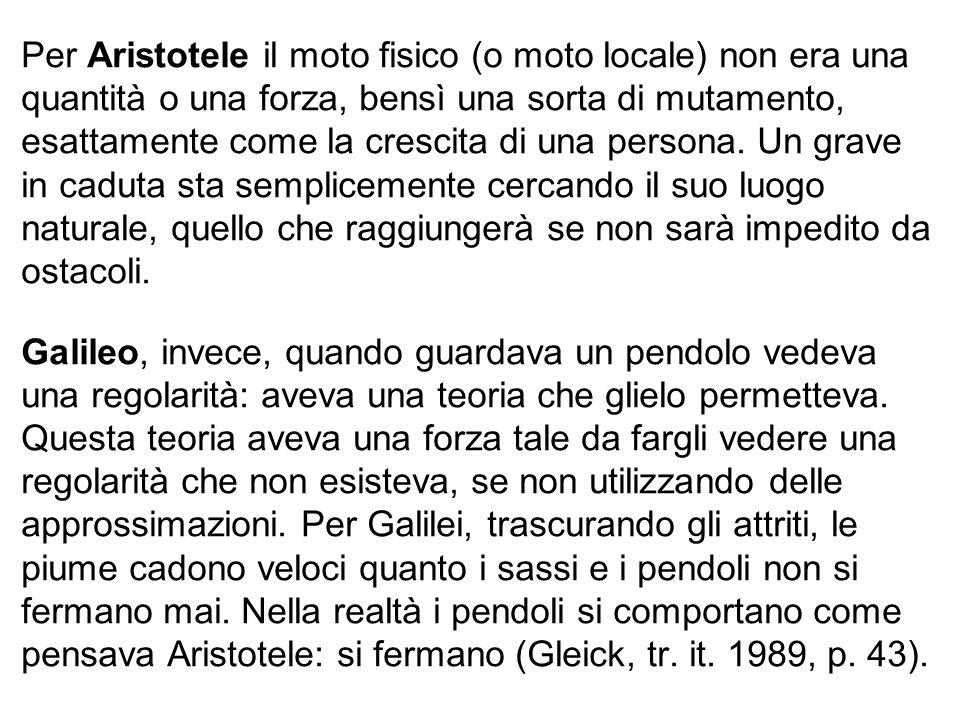 Per Aristotele il moto fisico (o moto locale) non era una quantità o una forza, bensì una sorta di mutamento, esattamente come la crescita di una pers
