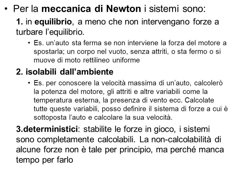 Per la meccanica di Newton i sistemi sono: 1. in equilibrio, a meno che non intervengano forze a turbare l'equilibrio. Es. un'auto sta ferma se non in