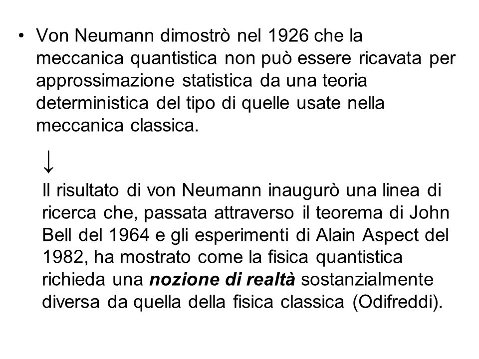 Von Neumann dimostrò nel 1926 che la meccanica quantistica non può essere ricavata per approssimazione statistica da una teoria deterministica del tip